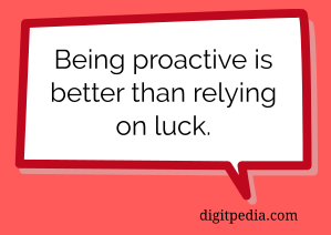 Better to be proactive than lucky