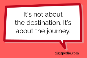 It's not about destination, it's about journey quote